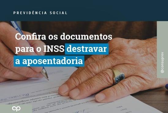 Documentos para o INSS destravar a aposentadoria