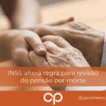 INSS altera regra para revisão de pensão por morte