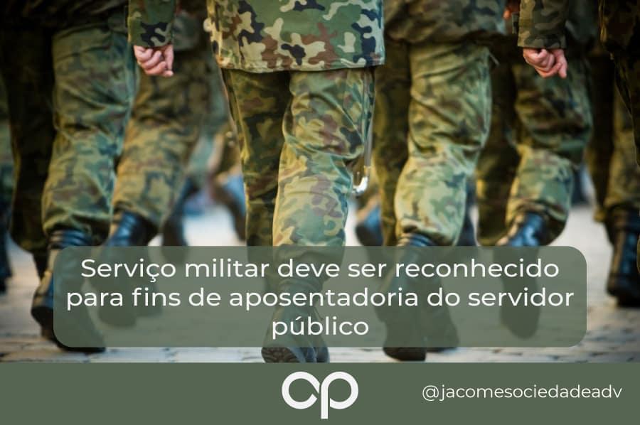 Serviço militar deve ser reconhecido para fins de aposentadoria do servidor público